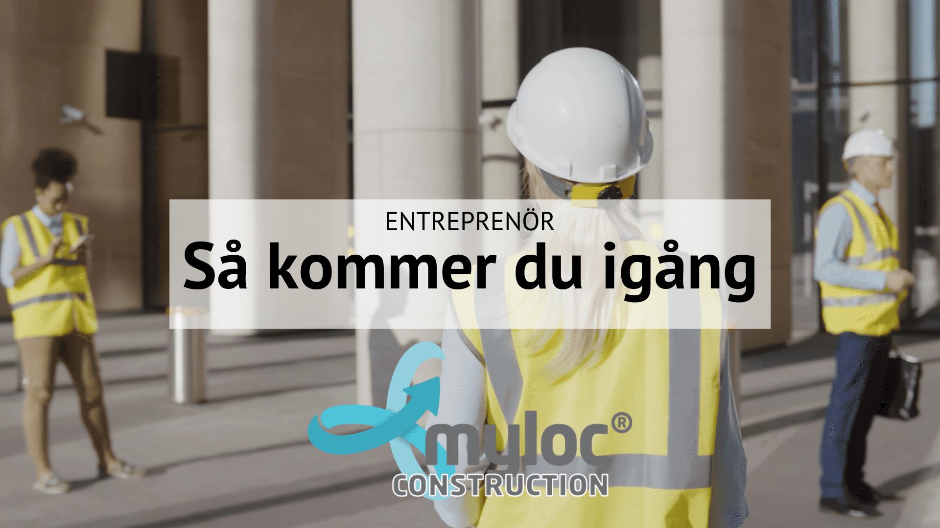 Entreprenör så kommer du igång myloc construction